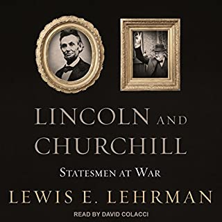 Lincoln and Churchill     Statesmen at War              By:                                                                                                                                 Lewis E. Lehrman                               Narrated by:                                                                                                                                 David Colacci                      Length: 17 hrs and 4 mins     15 ratings     Overall 4.7