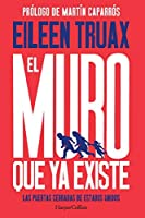 El muro que ya existe (We Built the Wall - Spanish Edition): Las puertas cerradas de Estados Unidos (The Closed Doors of the United States)