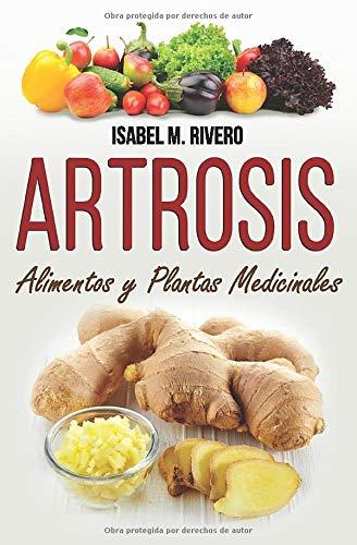 ARTROSIS. Alimentos y Plantas Medicinales: Conoce TODO sobre la artrosis, y aprende cómo tratarla c
