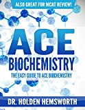Ace Biochemistry!: The EASY Guide to Ace Biochemistry: (Biochemistry Study Guide, Biochemistry Review)