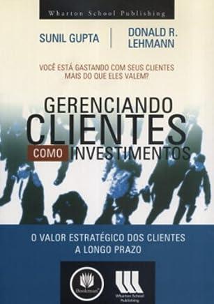 Gerenciando Clientes Como Investimentos