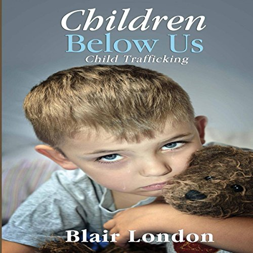 Children Below Us     Child Trafficking              By:                                                                                                                                 Blair London                               Narrated by:                                                                                                                                 Mahdi Cocci                      Length: 5 hrs and 25 mins     Not rated yet     Overall 0.0