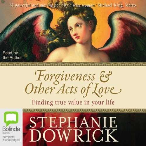 Forgiveness & Other Acts of Love     Finding True Value in Your Life              By:                                                                                                                                 Stephanie Dowrick                               Narrated by:                                                                                                                                 Stephanie Dowrick                      Length: 12 hrs and 49 mins     2 ratings     Overall 3.0