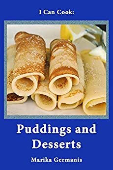 I Can Cook: Puddings and Desserts: A Children's Cookbook (My Children's Cookbooks 2) by [Marika Germanis]