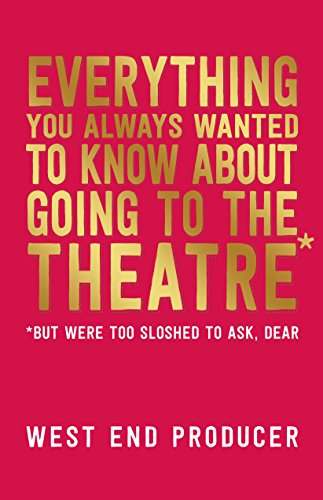 Everything You Always Wanted to Know About Going to the Theatre (But Were Too Sloshed to Ask, Dear) (English Edition)