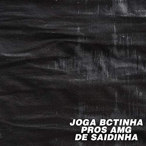 Joga Bctinha Pros Amg de Saidinha [Explicit]