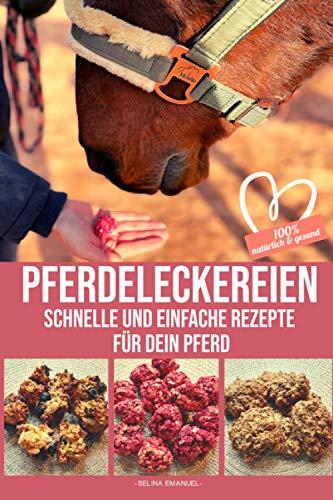 PFERDELECKEREIEN - Schnelle und einfache Rezepte für dein Pferd: 100{a1bfcab26686904721e5418c40675c0f6cea1103fabdec916374a56c9a77af75} natürlich & gesund: Die perfekte Geschenkidee für alle Pferdemädchen und-jungs, ... - Backe Pferdeleckerlies für dein Pferd