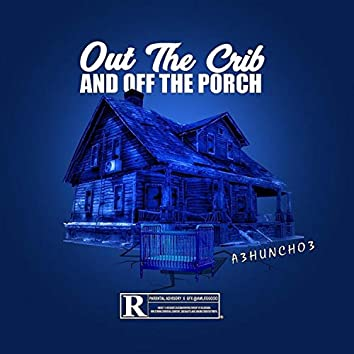 Out The Crib And Off The Porch