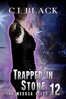 The Medusa Files, Case 12: Trapped In Stone by [C.I. Black]