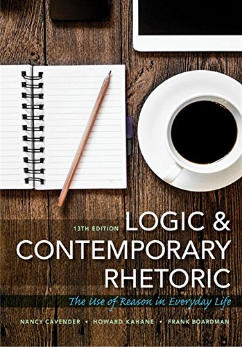 Compare Textbook Prices for Logic and Contemporary Rhetoric: The Use of Reason in Everyday Life 13 Edition ISBN 9781305956025 by Boardman, Frank,Cavender, Nancy M.,Kahane, Howard