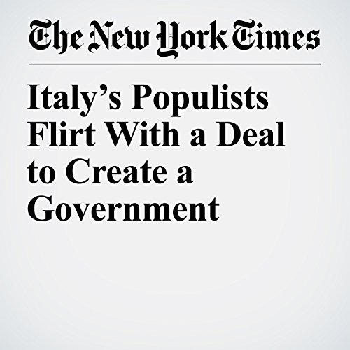 Italy's Populists Flirt With a Deal to Create a Government copertina