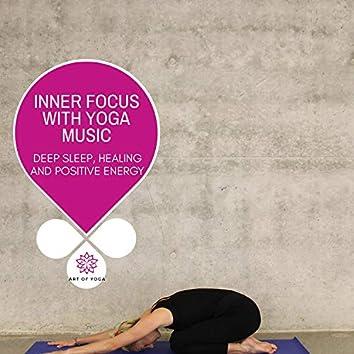 Inner Focus With Yoga Music - Deep Sleep, Healing And Positive Energy