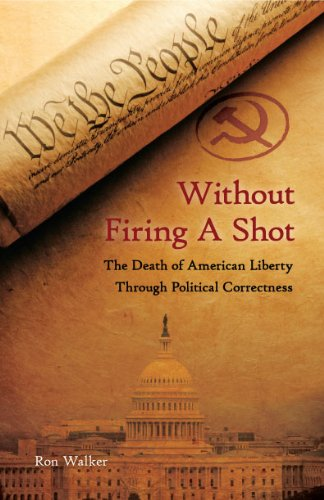 Without Firing a Shot: The Death of American Liberty through Political Correctness (English Edition)