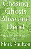 Chasing Ghosts Alive and Dead: My fear of oversleeping, destroys my abililty to even get six hours of sleep at night -Nicole Collins (English Edition)