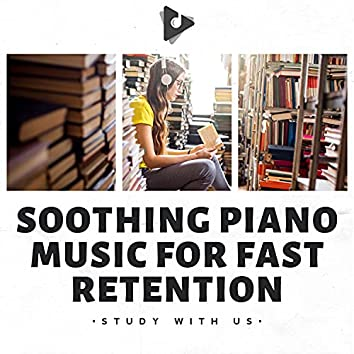 Soothing Piano Music for Fast Retention