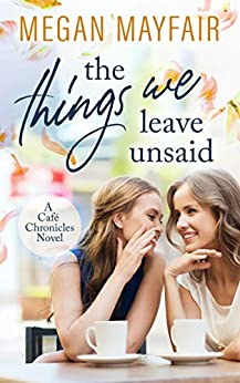 The Things We Leave Unsaid (Café Chronicles 1) by [Megan Mayfair]