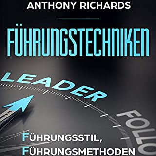 Führungstechniken     Führungsstil, Führungsmethoden und Führungstechniken entwickeln und verstehen!              Autor:                                                                                                                                 Anthony Richards                               Sprecher:                                                                                                                                 Ilja Rosendahl                      Spieldauer: 1 Std. und 1 Min.     1 Bewertung     Gesamt 3,0