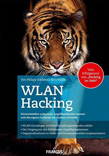 WLAN Hacking: Angriffsmethoden und Schwachstellen von WLAN kennen und das eigene Funknetz vor Hackern schützen