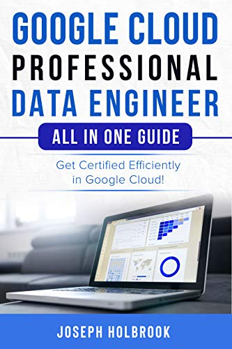Google Cloud Professional Data Engineer Exam - All in one Gude: Get Certified in Efficiently in Google Cloud! (English Edition)