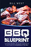 BBQ Blueprint (B&W Edition): Top Tricks, Recipes, and Secret Ingredients To Help Make you Champion Of The Grill (BBQ Tricks)