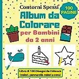 Album da Colorare per Bambini da 2 anni: Libro di 100 Disegni da Colorare (colori, pennarelli, colori a cera)   Contorni Spessi