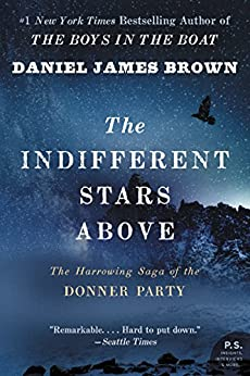 The Indifferent Stars Above: The Harrowing Saga of the Donner Party by [Daniel James Brown]