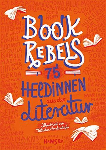Book Rebels: 75 Heldinnen aus der Literatur
