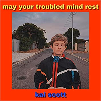 May Your Troubled Mind Rest