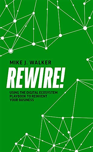 Compare Textbook Prices for Rewire!: Using The Digital Ecosystem Playbook To Reinvent Your Business  ISBN 9781642251913 by Walker, Mike J.