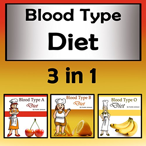 Blood Type Diets: 3 in 1 Beginners' Guide to Eating the Right Foods cover art