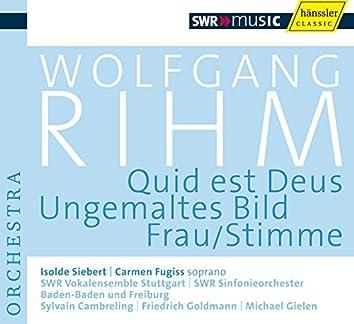 Rihm, W.: Quid est Deus / Ungemaltes Bild / Frau/Stimme (Rihm Edition, Vol. 4)