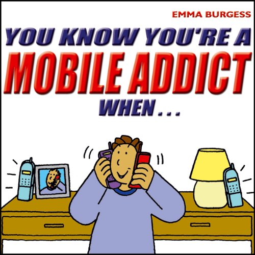 You Know You're a Mobile Addict When... audiobook cover art