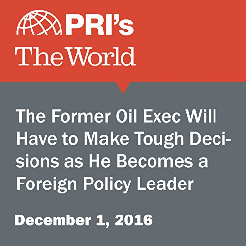The Former Oil Exec Will Have to Make Tough Decisions as He Becomes a Foreign Policy Leader cover art