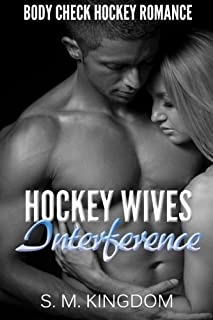 Hockey Wives Interference: Body Check Romance Sports Fiction: Power Play, Game Misconduct, Goalie Face Off, Romantic Box Set Collection (Ice Hockey Player Bad Boy Hat Trick Series) (Volume 4)