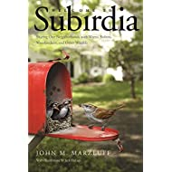Welcome to Subirdia: Sharing Our Neighborhoods with Wrens, Robins, Woodpeckers, and Other Wildlife