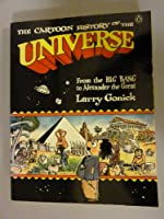 From the Big Bang to Alexander the Great (v. 1) (The Cartoon History of the Universe)