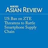US Ban on ZTE Threatens to Rattle Smartphone Supply Chain
