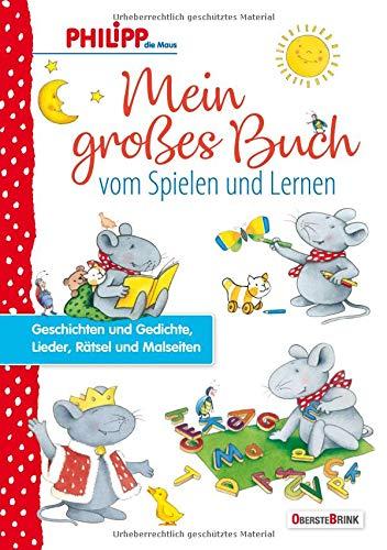 Philipp die Maus - Mein großes Buch vom Spielen und Lernen: Geschichten und Gedichte, Lieder, Rätsel und Malseiten