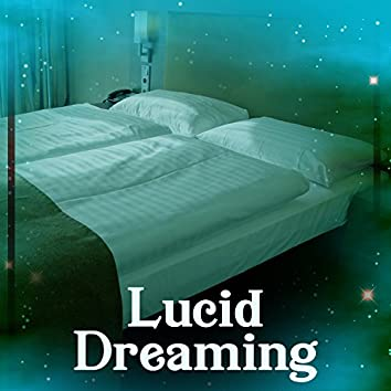 Lucid Dreaming - Nature Sounds to Relax, True Sleep All Night, Ambient Music