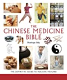 The Chinese Medicine Bible: The ...