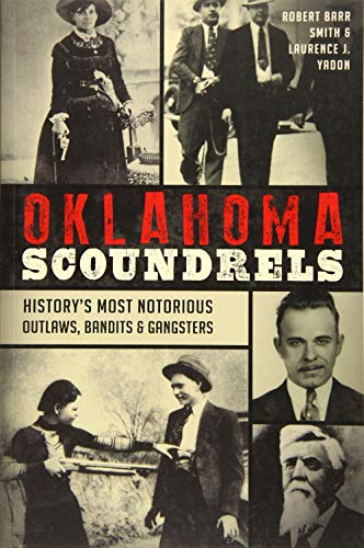 Compare Textbook Prices for Oklahoma Scoundrels: History's Most Notorious Outlaws, Bandits & Gangsters True Crime  ISBN 9781467135191 by Yadon, Robert Barr Smith & Laurence J.,Yadon, Laurence J.