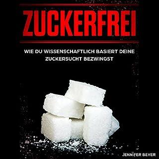 Zuckerfrei     Wie du wissenschaftlich basiert deine Zuckersucht bezwingst              Autor:                                                                                                                                 Jennifer Beyer                               Sprecher:                                                                                                                                 Johanna Esiel                      Spieldauer: 1 Std. und 4 Min.     4 Bewertungen     Gesamt 2,5