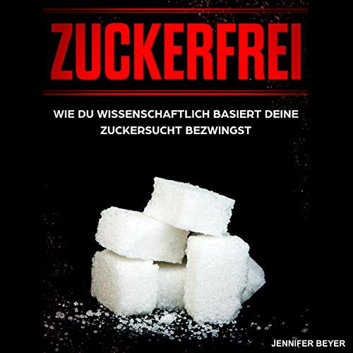 Zuckerfrei [Sugar Free: How to Scientifically Based Quench Your Sugar Addiction] audiobook cover art