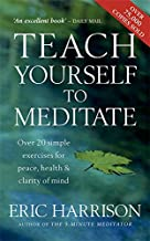Teach Yourself to Meditate : Over 20 Exercises for Peace, Health and Clarity of Mind