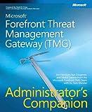 Microsoft® Forefront™ Threat Management Gateway (TMG) Administrator's Companion (Pro -Administrator's Campanion)