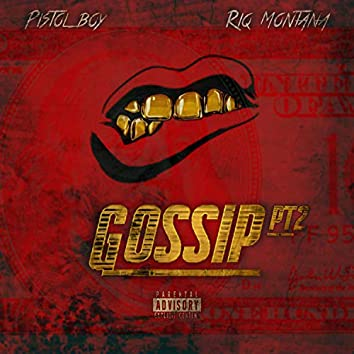 Gossip, Pt. 2 (feat. Riq Montana)