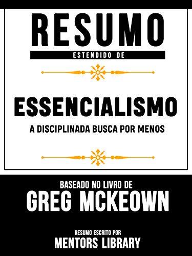 Resumo Estendido De Essencialismo: A Disciplinada Busca Por Menos - Baseado No Livro De Greg McKeown