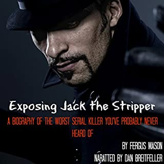 Exposing Jack the Stripper     A Biography of the Worst Serial Killer You've Probably Never Heard Of              By:                                                                                                                                 Fergus Mason                               Narrated by:                                                                                                                                 Dan Breitfeller                      Length: 1 hr and 13 mins     3 ratings     Overall 3.0