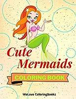 Cute Mermaids Coloring Book: Funny Mermaids Coloring Book Adorable Mermaids Coloring Pages for Kids 25 Incredibly Cute and Lovable Mermaids