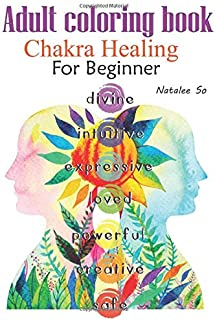 Adult coloring book Chakra Healing for Beginner: Color your Chakra symbol, flower of life, and  spiritual symbols to heal your Chakra and increase ... meditation, and self-help therapy.